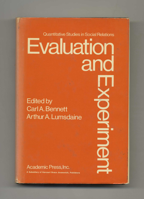 Evaluation and Experiment: Some Critical Issues in Assessing Social Programs. Carl A. Bennett, Arthur A. Lumsdaine.