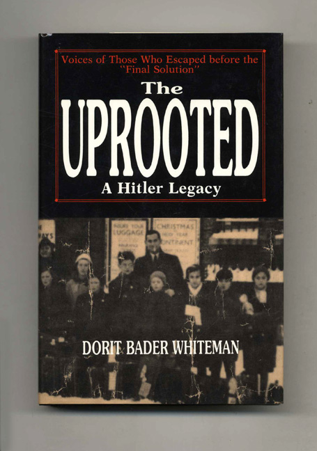 "The Uprooted a Hitler Legacy: Voices of Those Who Escaped before the ""Final Solution"" Dorit Bader Whiteman."