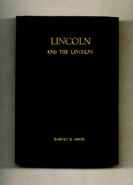 Lincoln and the Lincolns. Harvey H. Smith.