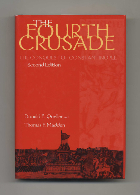 The Fourth Crusade: the Conquest of Constantinople. Donald E. Queller, Thomas F. Madden.