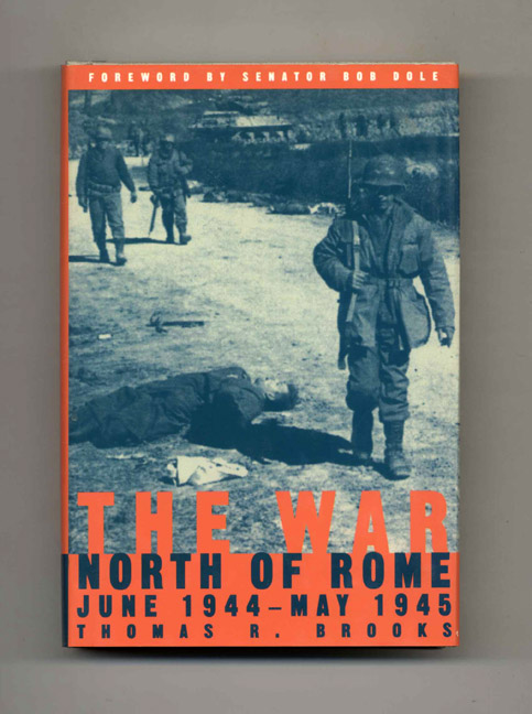 The War North of Rome: June 1944 - May 1945. Thomas R. Brooks.