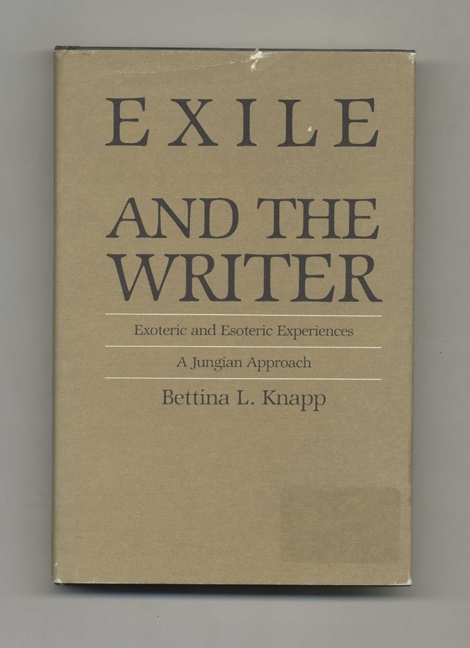 Exile and the Writer: Exoteric and Esoteric Experiences, a Jungian Approach - 1st Edition/1st Printing. Bettina L. Knapp.
