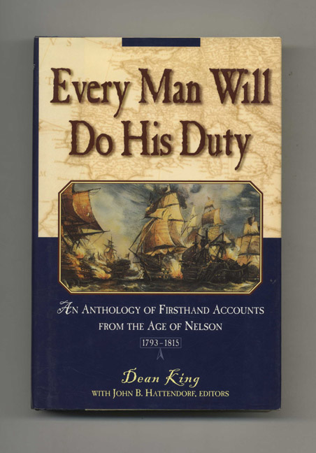 Every Man Will Do His Duty: An Anthology of Firsthand Accounts from the Age of Nelson. Dean King, John B. Hattendorf.
