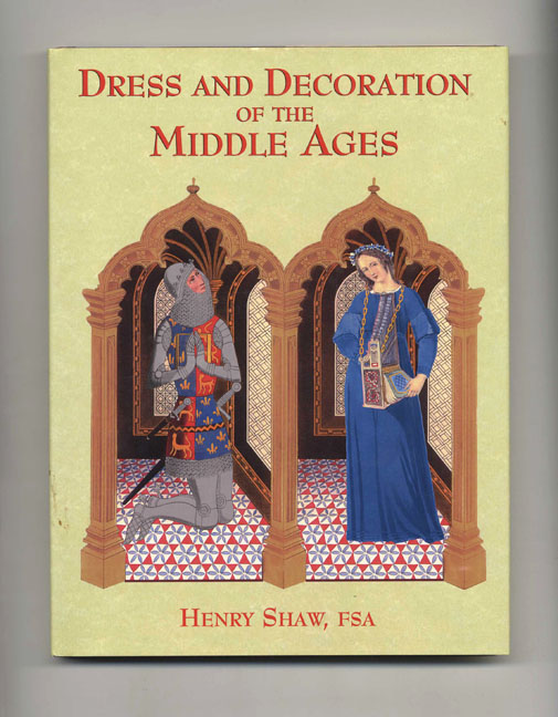 Dress and Decoration of the Middle Ages. Henry Shaw.