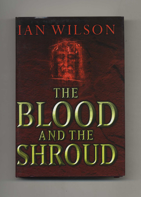 The Blood and the Shroud: The Passionate Controversy Still Enflaming the World's Most Famous Carbon-Dating Test. Ian Wilson.