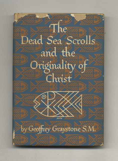 The Dead Sea Scrolls and the Originality of Christ. Geoffrey Graystone.