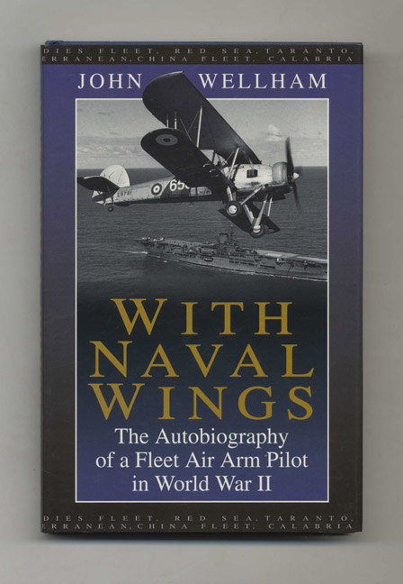 With Naval Wings: the Autobiography of a Fleet Air Arm Pilot in World War II. John W. G. Wellham, Royal Navy, Lt. Cdr., ret'd.