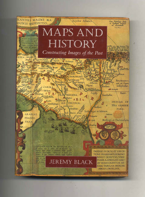 Maps and History: Constructing Images of the Past. Jeremy Black.