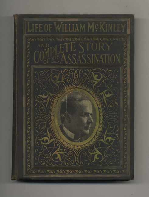 Complete Life of William McKinley and Story of His Assassination. Marshall Everett.