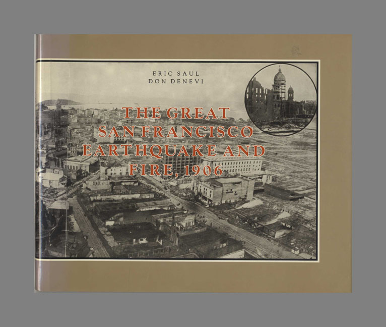 The Great San Francisco Earthquake and Fire, 1906 - 1st Edition/1st Printing. Eric Saul, Don Denevi.