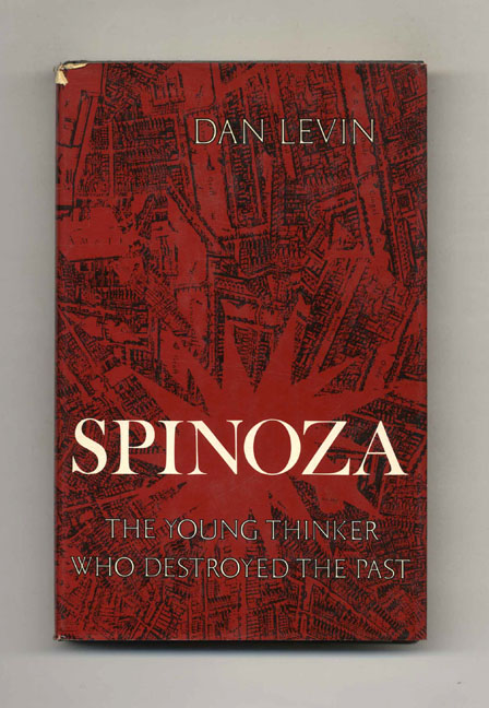 Spinoza: The Young Thinker Who Destroyed the Past. Dan Levin.