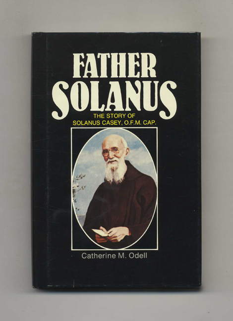 Father Solanus: The Story of Solanus Casey. Catherine M. Odell.