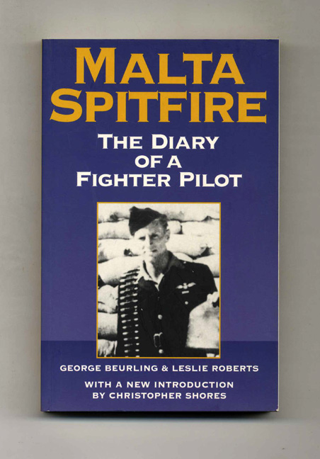 Malta Spitfire: The Diary of a Fighter Pilot. George Beurling.