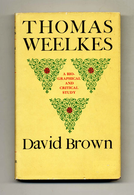 Thomas Weelkes: A Biographical and Critical Study - 1st Edition/1st Printing. David Brown.