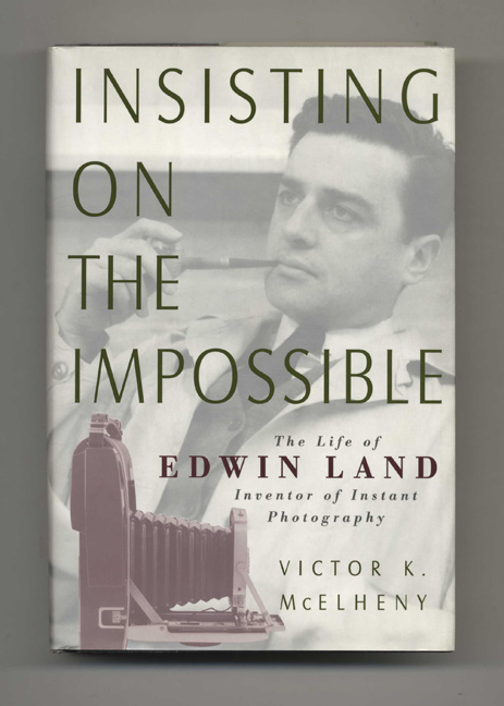 Insisting on the Impossible: The Life of Edwin Land. Victor K. McElheny.