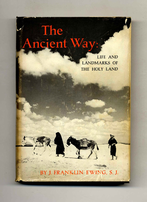 The Ancient Way: Life and Landmarks of the Holy Land. J. Franklin Ewing.