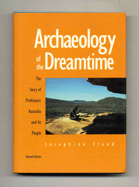 Archaeology of the Dreamtime: The Story of Prehistoric Australia and its People - 1st US Edition/1st Printing. Josephine Flood.