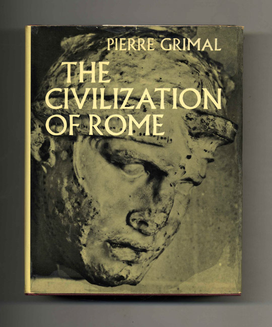 The Civilization of Rome - 1st US Edition/1st Printing. Pierre Grimal.