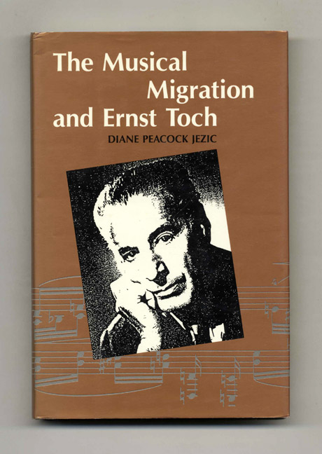 The Musical Migration and Ernst Toch - 1st Edition/1st Printing. Diane Peacock Jezic.