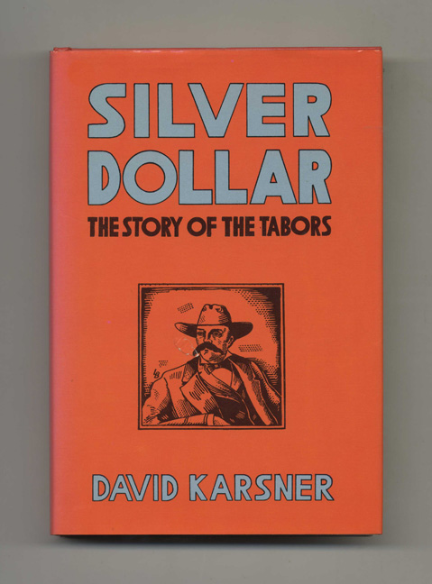 Silver Dollar: The Story of the Tabors - 1st Edition/1st Printing. David Karsner.