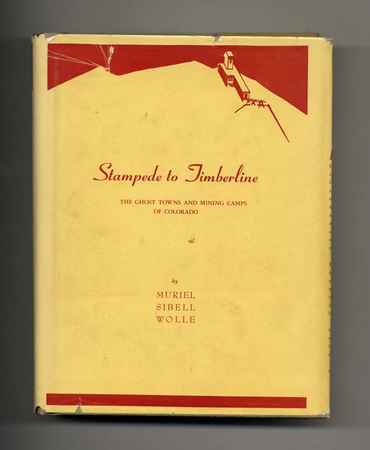 Stampede to Timberline: The Ghost Towns and Mining Camps of Colorado. Muriel Sibell Wolle.