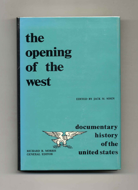 The Opening of the West - 1st Edition/1st Printing. Jack M. Sosin.