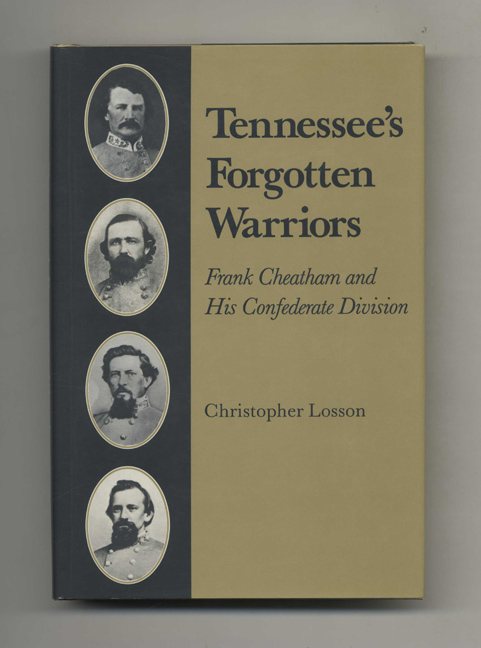Tennessee's Forgotten Warriors: Frank Cheatam and His Confederate Division - 1st Edition/1st Printing. Christopher Losson.