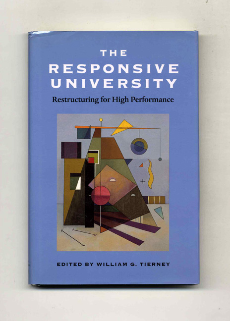 The Responsive University: Restructuring for High Performance. William G. Tierney.