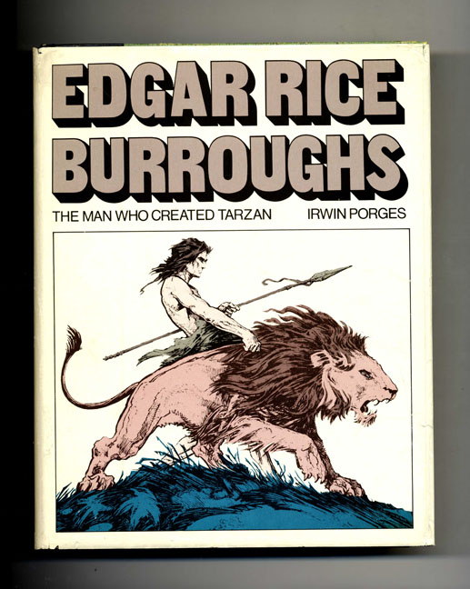 Edgar Rice Burroughs: the Man Who Created Tarzan - 1st Edition/1st Printing. Irwin Porges.