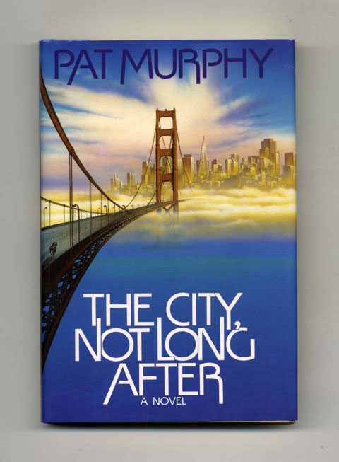 The City, Not Long After - 1st Edition/1st Printing. Pat Murphy.