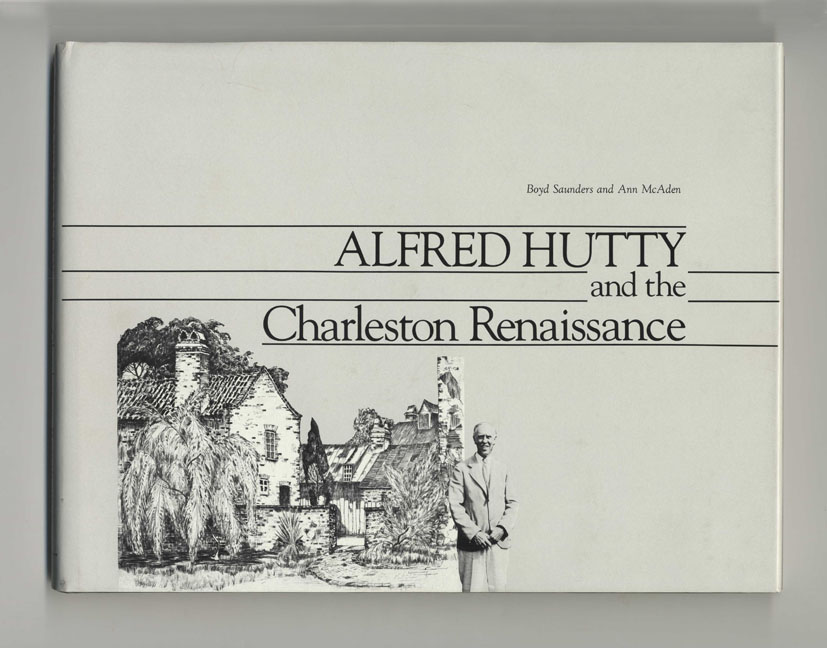 Alfred Hutty and the Charleston Renaissance - 1st Edition/1st Printing. Boyd Saunders, Ann McAden.