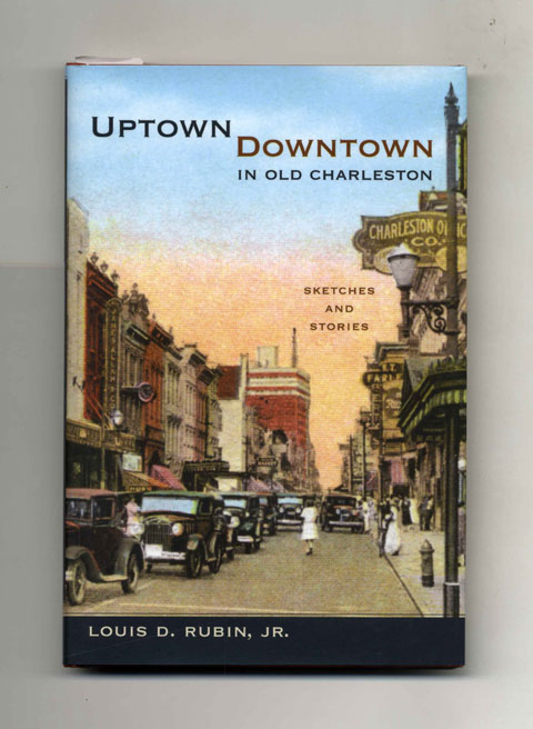 Uptown/Downtown in Old Charleston: Sketches and Stories - 1st Edition/1st Printing. Louis D. Rubin, Jr.