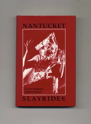 Nantucket Slayrides - Limited Edition. Lucius Shepard, Robert Frazier.