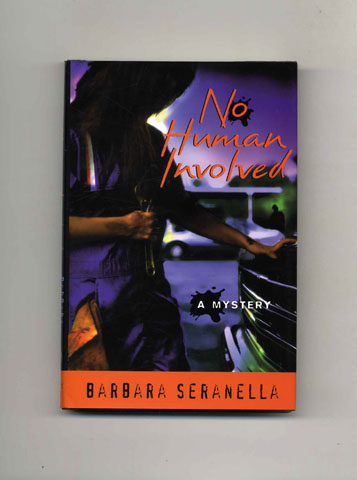 No Human Involved - 1st Edition/1st Printing. Barbara Seranella.