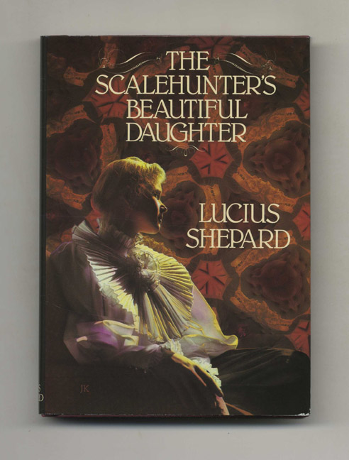 The Scalehunter's Beautiful Daughter - 1st Edition/1st Printing. Lucius Shepard.