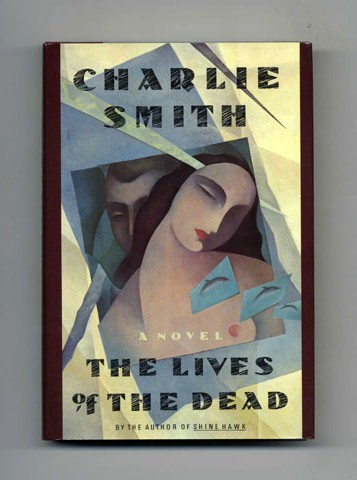 The Lives Of The Dead; A Novel - 1st Edition/1st Printing. Charlie Smith.