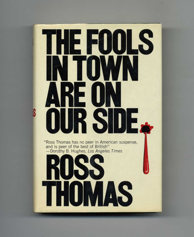 The Fools in Town Are on Our Side - 1st Edition/1st Printing. Ross Thomas.