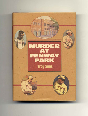 Murder At Fenway Park - 1st Edition/1st Printing. Troy Soos.