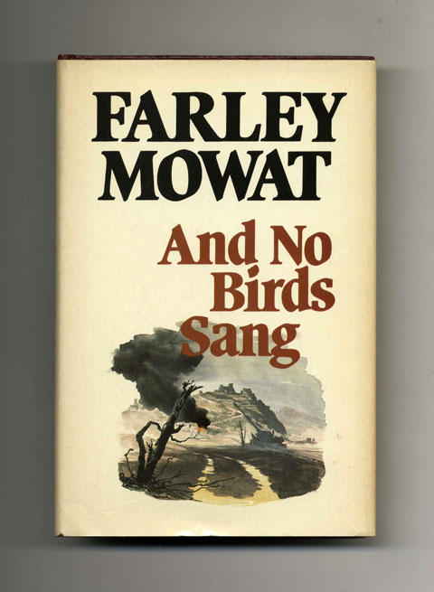 And No Birds Sang - 1st Edition/1st Printing. Farley Mowat.