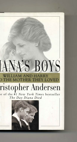 Diana's Boys: William and Harry and the Mother They Loved - 1st Edition/1st Printing. Christopher Andersen.