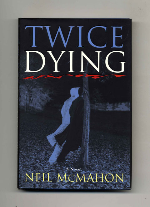 Twice Dying - 1st Edition/1st Printing. Neil McMahon.