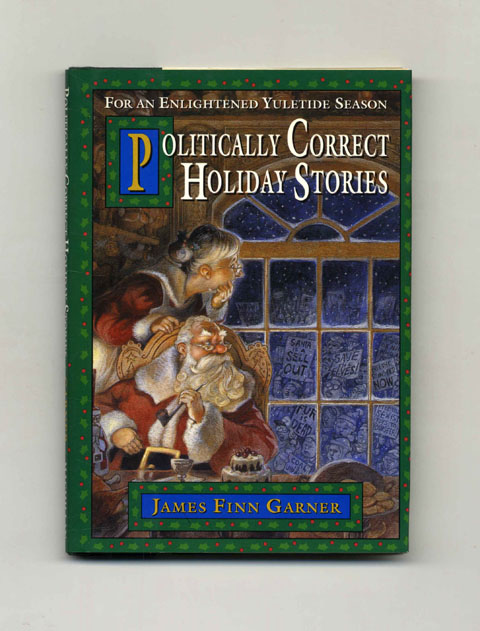 Politically Correct Holiday Stories: For an Enlightened Yuletide Season - 1st Edition/1st Printing. James Finn Garner.