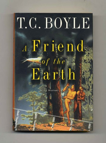 A Friend of the Earth - 1st Edition/1st Printing. T. Coraghessan Boyle.