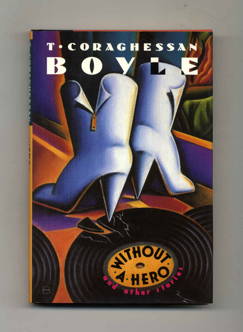 Without a Hero - 1st Edition/1st Printing. T. Coraghessan Boyle.