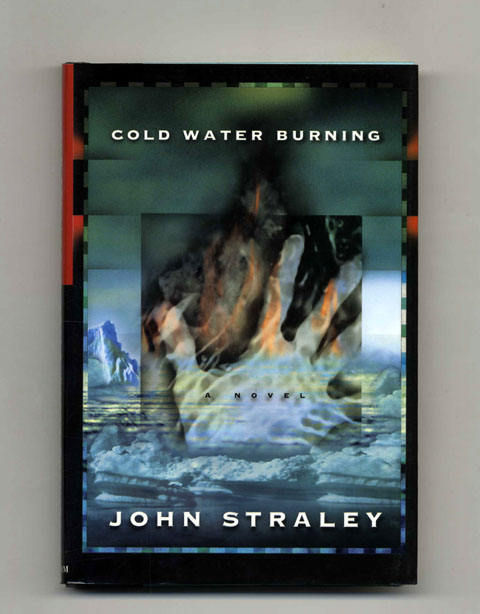 Cold Water Burning - 1st Edition/1st Printing. John Straley.