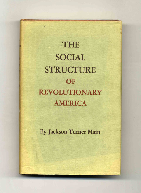 The Social Structure of Revolutionary America -1st Edition/1st Printing. Jackson Turner Main.