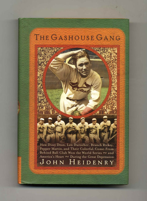 The Gashouse Gang: How Dizzy Dean, Leo Durocher, Branch Rickey, Pepper Martin, and Their Colorful, Come-from-Behind Ball Club Won the World Series--and America's Heart--During the Great Depression - 1st Edition/1st Printing. John Heidenry.