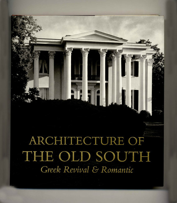 Architecture of the Old South: Greek Revival & Romantic - 1st Edition/1st Printing. Mills Lane.