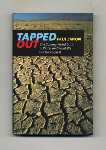 Tapped Out: The Coming World Crisis in Water and What We Can Do About It - 1st Edition/1st Printing. Paul Simon.