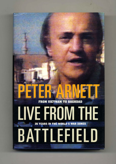 Live from the Battlefield: from Vietnam to Baghdad -- 35 Years in the World's War Zones - 1st Edition/1st Printing. Peter Arnett.